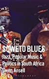 Ansell, Gwen: Soweto Blues: Jazz, Popular Music, and Politics in South Africa