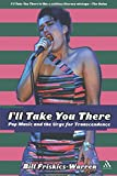 Friskics Warren, Bill: I&#39;ll Take You There: Pop Music And the Urge for Transcendence