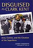 Fingeroth, Danny: Disguised as Clark Kent: Jews, Comics, and the Creation of the Superhero