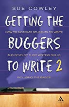 Getting the Buggers to Write by Sue Cowley