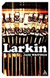 Larkin, Philip: Jazz Writings: Essays and Reviews 1940-84