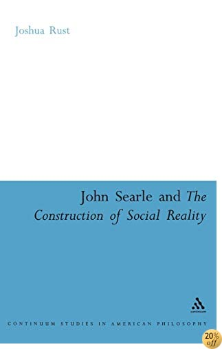 John Searle and the Construction of Social Reality (Continuum Studies in American Philosophy)