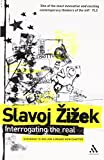 Zizek, Slavoj: Interrogating the Real
