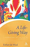 De Waal, Esther: Life Giving Way: A Commentary on the Rule of St Benedict (Continuum Icons)
