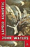 Waters, John: Lapsed Agnostic