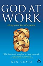 God at Work: Living Every Day with Purpose…