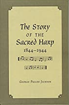 The Story of the Sacred Harp, 1844-1944 by…