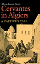 Cervantes in Algiers: A Captive's Tale by…