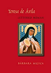 Teresa de Avila, lettered woman by Barbara…