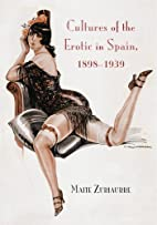 Cultures of the Erotic in Spain, 1898-1939…