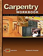 Carpentry 5th Edition Workbook by Thomas E.…