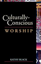 Culturally-Conscious Worship by Kathy Black