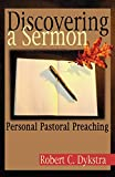 Dykstra, Robert C.: Discovering a Sermon: Personal Pastoral Preaching