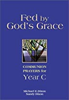 Fed by God's Grace Year C: Communion Prayers…