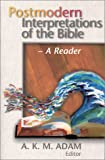 Adam, A. K. M.: Postmodern Interpretations of the Bible: A Reader