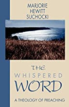 The Whispered Word: A Theology of Preaching…