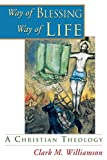 Williamson, Clark M.: Way of Blessing, Way of Life: A Christian Theology