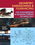 Jensen, Cecil: Geometric Dimensioning & Tolerancing for Engineering & Manufacturing Technology