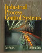 Industrial process control systems by Dale…