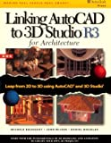 Bousquet, Michele: Linking AutoCAD to 3D Studio Release 3: For Architecture
