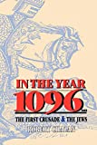 Chazan, Robert: In the Year 1096: The First Crusade and the Jews