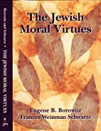 The Jewish Moral Virtues by Eugene B.…