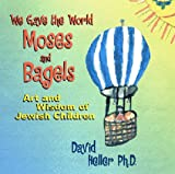 Heller, David: We Gave the World Moses and Bagels: Art and Wisdom of Jewish Children