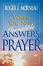 When You Need Incredible Answers to Prayer…