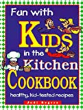 Rogers, Judi: Fun With Kids in the Kitchen Cookbook: Healthy, Kid-Tested Recipes