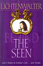 Behind the seen by Larry Lee Lichtenwalter