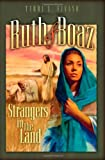 Fivash, Terri L.: Ruth and Boaz: Strangers in the Land