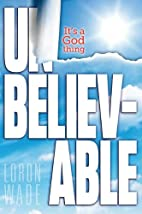 Unbelievable: It's a God Thing by Loron…