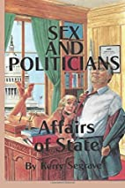 Sex and Politicians: Affairs of State by…