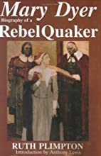 Mary Dyer: Biography of a Rebel Quaker by…