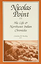 Nicolas Point, S.J.: His Life & Northwest…