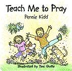 Teach Me to Pray by Pennie Kidd