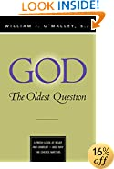 God: The Oldest Question: A Fresh Look at Belief and Unbelief - And Why the Choice Matters