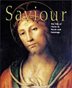 Saviour: The Life of Christ in Words and…
