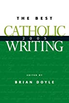 The Best Catholic Writing 2005 by Brian…