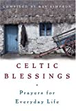 Simpson, Ray: Celtic Blessings: Prayers For Everyday Life