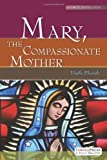 Virgilio Elizondo: Mary, the Compassionate Mother