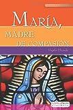 Virgilio Elizondo: Maria, Madre de Compasion (Spanish Edition)