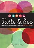Taste and See: Experiencing the Goodness of…