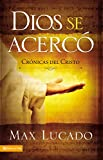 Lucado, Max: Dios Se Acerco Cronicas Del Cristo/God Came Near: Chronicles of the Christ
