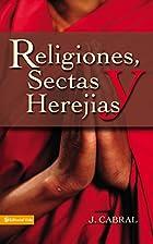 Religiones, Sectas y Herejías by J.…