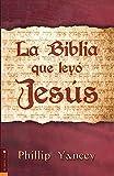 Yancey, Philip: Biblia que Leyó Jesús