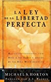 Horton, Michael S.: La Ley de la Libertad Perfecta/ The Law of the Perfect Freedom: Relacionandonos Con Dios Y Los Demas a Traves De Los Diez Mandamientos / Relating to God and Others Through the Ten Commandments