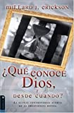 Erickson, Millard J.: Que Conoce Dios Y Desde Cuando?/ Does God Know the Future: La Controversia Actual Acerca De La Presciencia Divina/ the Current Controversy over Divine Foreknowledge