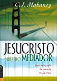 Mahaney, C. J.: Jesucristo Nuestro Mediador/ Jesus Christ Our Mediator: Encontrando La Pasion En La Cruz/ Finding Passion at the Cross