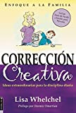 Whelchel, Lisa: Correccion Creativa/ Creative Correction: Ideas Extraordinarias Para La Disciplina Diaria/ Extraordinary Ideas for Daily Discipline